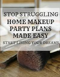 your makeup home party plans begin here