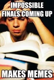 Memes Engineering - impossible finals coming up makes memes engineering student