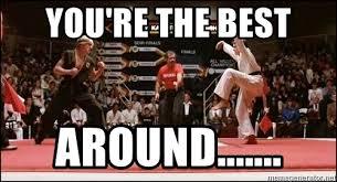 Karate Kid Meme - you re the best around karate kid crane meme generator