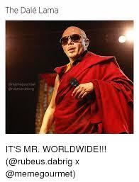 Pitbull Meme Dale - the dale lama a memegourmet carubeusdabrig it s mr worldwide x
