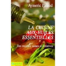 cuisine aux huiles essentielles la cuisine aux huiles essentielles ambre editions