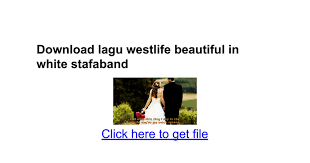 beautiful in white mp3 download stafa download lagu westlife beautiful in white stafaband google docs