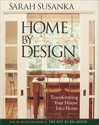 susan susanka home by design the language of the not so big house susanka