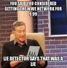 Wwe Network Meme - you said you considered getting the wwe network for 9 99 lie