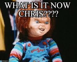 Meme What Is It - what is it now chris chucky meme on memegen