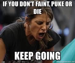 Puke Meme - if you don t faint puke or die keep going jillian michaels yell