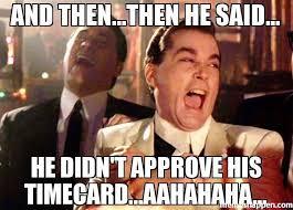 Timecard Meme - 33 best payroll meme images on pinterest ha ha so funny and