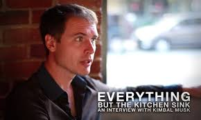 everything but the kitchen sink an interview with kimbal musk