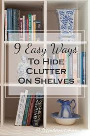 9 easy ways to hide clutter on shelves