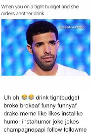 Drake Memes Funny - when you on a tight budget and she orders another drink uh oh