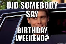 Birthday Weekend Meme - lloyd meme quickmeme