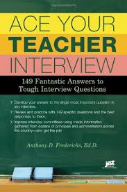 ace your teacher interview 149 fantastic answers to tough