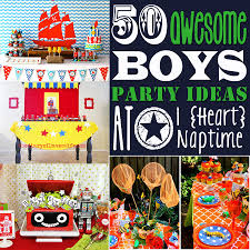 theme ideas 50 awesome boys birthday party ideas i heart naptime