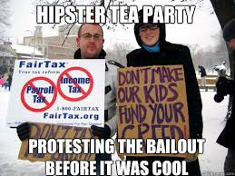 Tea Party Memes - hipster tea party protesting the bailout before it was cool tea