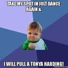 Tonya Meme - take my spot in jolt dance again i will pull a tonya harding