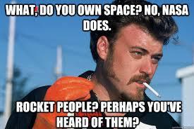 Ricky Meme - ricky trailer park boys what do you own space no nasa does