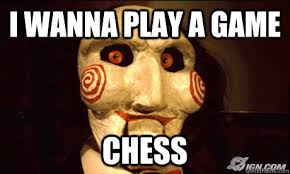 Do You Want To Play A Game Meme - 50 very funny chess meme photos and pictures that will make you laugh