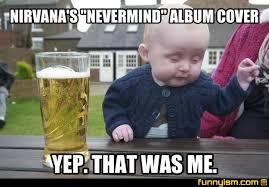 Album Cover Meme - nirvana s nevermind album cover yep that was me meme factory