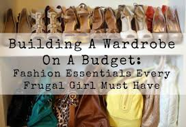 build a wardrobe on a budget fashion essentials every frugal fashion building a wardrobe on a budget from a girl who