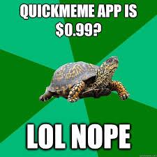 quickmeme app is 0 99 lol nope torrenting turtle quickmeme