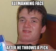 Manning Face Meme - eli manning face after he throws a pick 10 guy make a meme