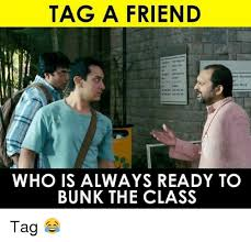 Tag A Friend Meme - tag a friend who is always ready to bunk the class tag meme