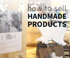 how to sell handmade products 6 steps with pictures
