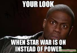 Meme Power - your look when star war is on instead of power meme kevin hart