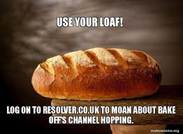 Loaf Meme - news are you browned off by bake off s move to channel 4 resolver