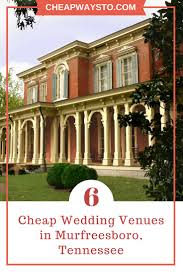 wedding venues tn 6 cheap wedding venues in murfreesboro tn cheapwaysto