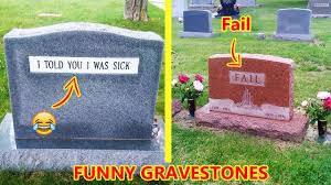 grave stones clever gravestones by whose sense of humor will live