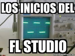 Studio Memes - meme personalizado los inicios del fl studio 5113716