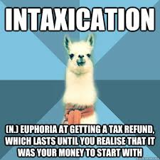 Tax Refund Meme - intaxication n euphoria at getting a tax refund which lasts