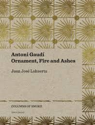 antoni gaudí ornament and ashes lahuerta teixidor bonet