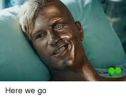 Here We Go Meme - o9 here we go here we go meme on me me