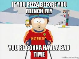 Create Fry Meme - if you pizza before you french fry you re gonna have a bad time