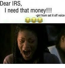 I Need Money Meme - dear irs i need that money girl from set it off voice meme on