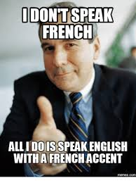 Me Me Me English - idontt speak french dois english with aifrenchaccent memescom