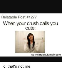 Cute Memes For Your Crush - relatable post 1277 when your crush calls you cute so relatable