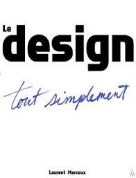 le designer le design tout simplement qu est ce que le design à quoi sert