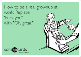 Fuck Work Meme - free workplace ecard how to be a real grownup at work replace