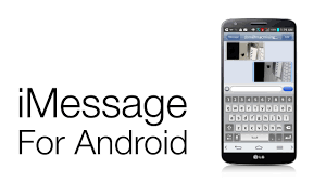 imessage for android imessage for android yes it works but beware removed from play