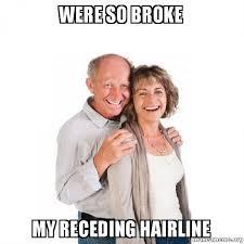 Receding Hairline Meme - were so broke my receding hairline baby boomers make a meme