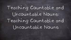 Countable And Uncountable Nouns Teaching Teaching Countable And Uncountable Nouns Usingenglish Com