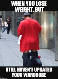 Losing Weight Meme - image tagged in weight loss loose clothes imgflip