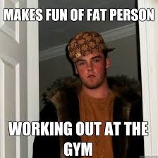 Fat Person Meme - makes fun of fat person working out at the gym scumbag steve