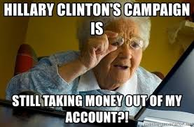Old Internet Memes - hillary clinton s caign is still taking money out of my account