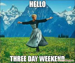 3 Day Weekend Meme - hello three day weekend meme sound of music 59273 memeshappen