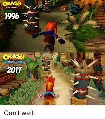 Crash Bandicoot Meme - crash bandicoot 1996 2017 can t wait crash bandicoot meme on me me