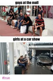 Car Girl Meme - guys at the mall girls at a car show true cars meme on me me